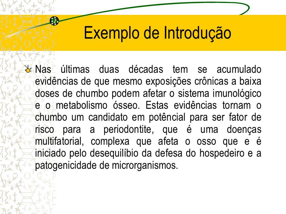 Exemplo de Introdução Nas últimas duas décadas tem se acumulado evidências de que mesmo exposições crônicas a baixa doses de chumbo podem afetar o sis
