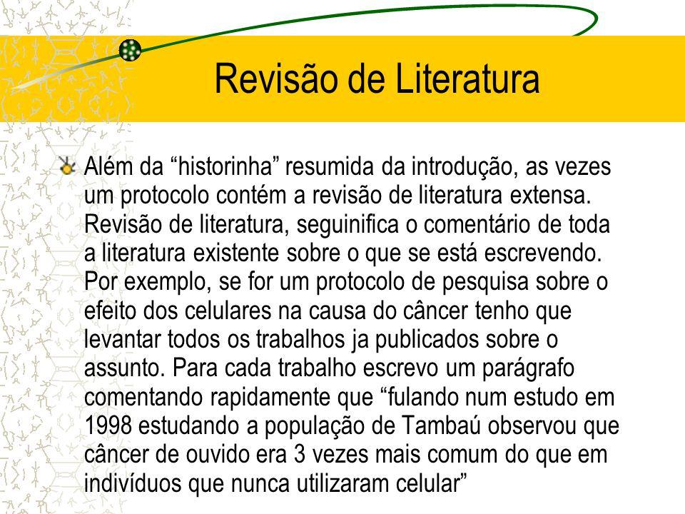 """Revisão de Literatura Além da """"historinha"""" resumida da introdução, as vezes um protocolo contém a revisão de literatura extensa. Revisão de literatura"""