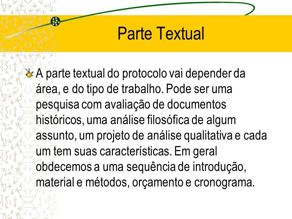 Parte Textual A parte textual do protocolo vai depender da área, e do tipo de trabalho. Pode ser uma pesquisa com avaliação de documentos históricos,