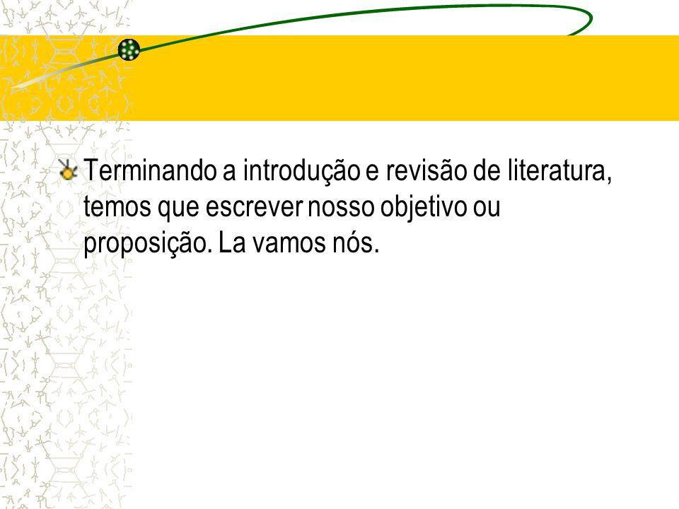 Terminando a introdução e revisão de literatura, temos que escrever nosso objetivo ou proposição. La vamos nós.