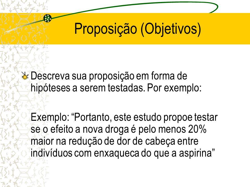 """Proposição (Objetivos) Descreva sua proposição em forma de hipóteses a serem testadas. Por exemplo: Exemplo: """"Portanto, este estudo propoe testar se o"""