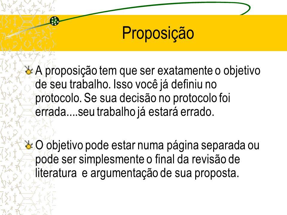 Proposição A proposição tem que ser exatamente o objetivo de seu trabalho. Isso você já definiu no protocolo. Se sua decisão no protocolo foi errada..