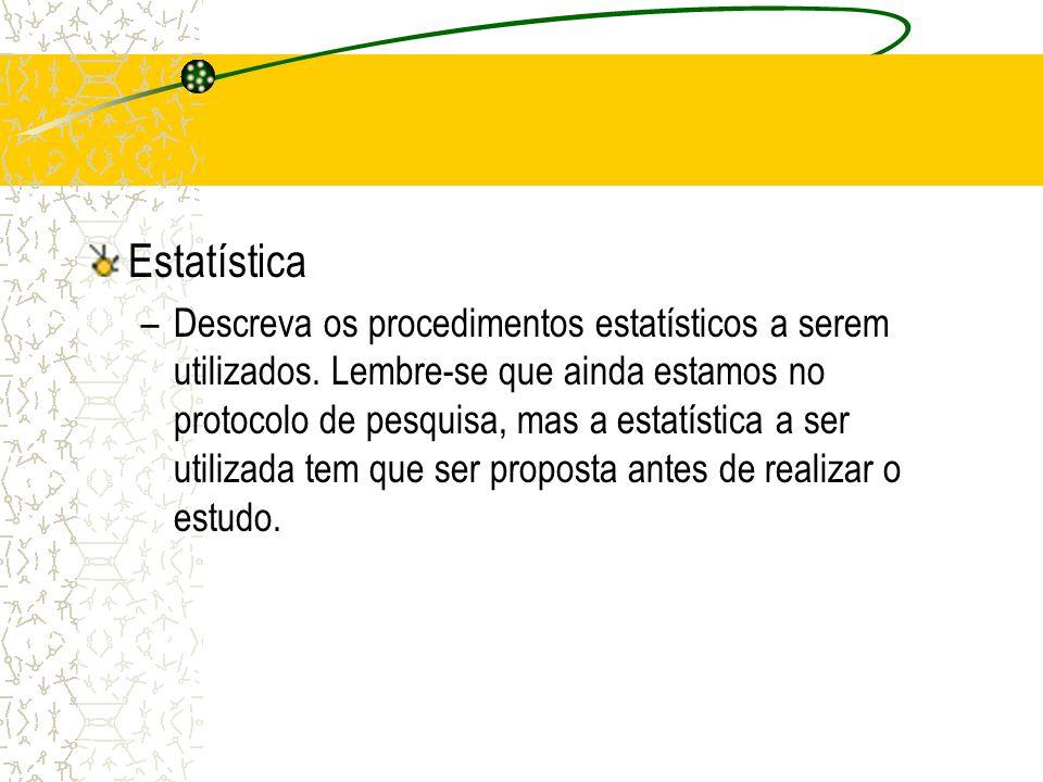Estatística –Descreva os procedimentos estatísticos a serem utilizados. Lembre-se que ainda estamos no protocolo de pesquisa, mas a estatística a ser