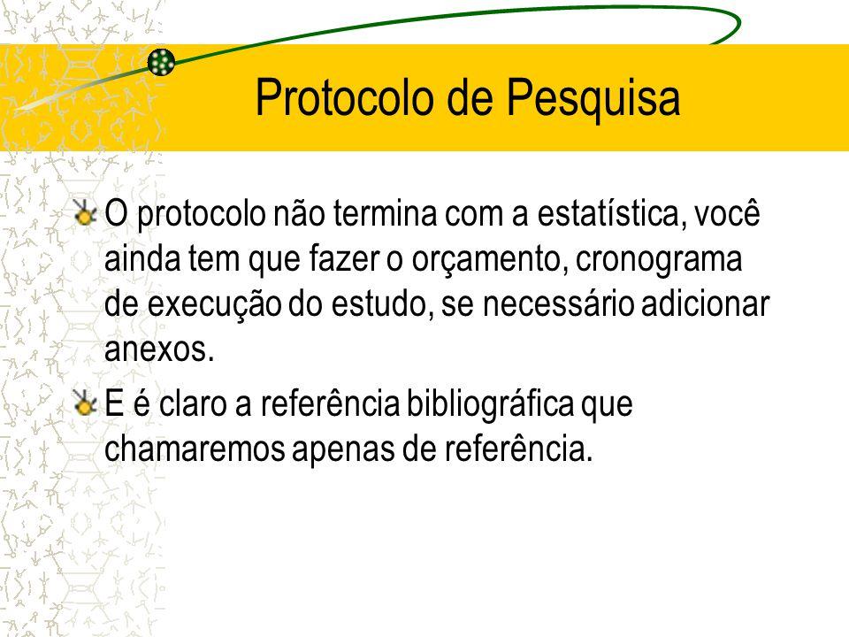 Protocolo de Pesquisa O protocolo não termina com a estatística, você ainda tem que fazer o orçamento, cronograma de execução do estudo, se necessário