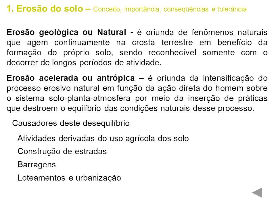 1. Erosão do solo – Conceito, importância, conseqüências e tolerância Erosão geológica ou Natural - é oriunda de fenômenos naturais que agem continuam