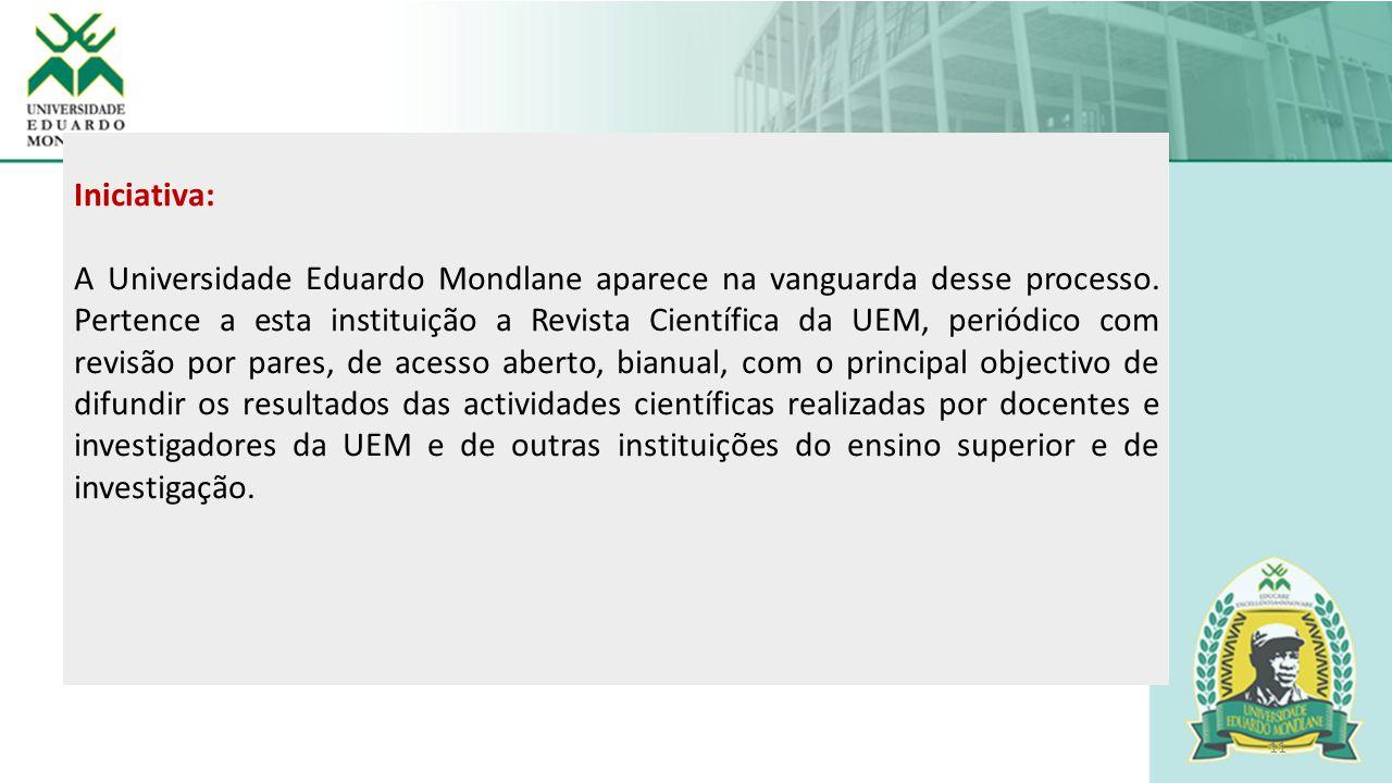 11 Iniciativa: A Universidade Eduardo Mondlane aparece na vanguarda desse processo. Pertence a esta instituição a Revista Científica da UEM, periódico