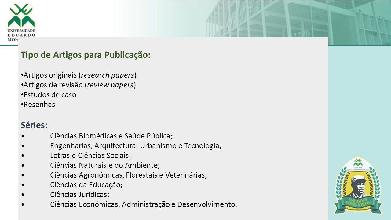 12 Tipo de Artigos para Publicação: Artigos originais (research papers) Artigos de revisão (review papers) Estudos de caso Resenhas Séries: Ciências B