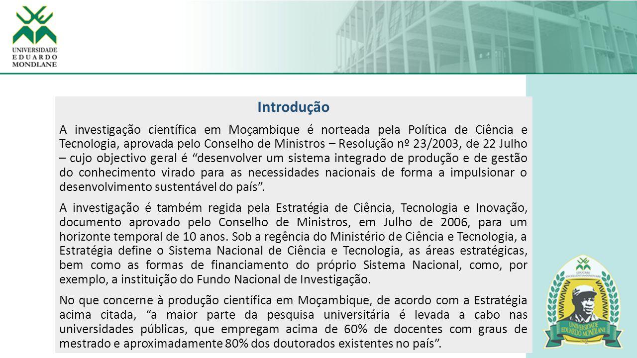 2 Introdução A investigação científica em Moçambique é norteada pela Política de Ciência e Tecnologia, aprovada pelo Conselho de Ministros – Resolução