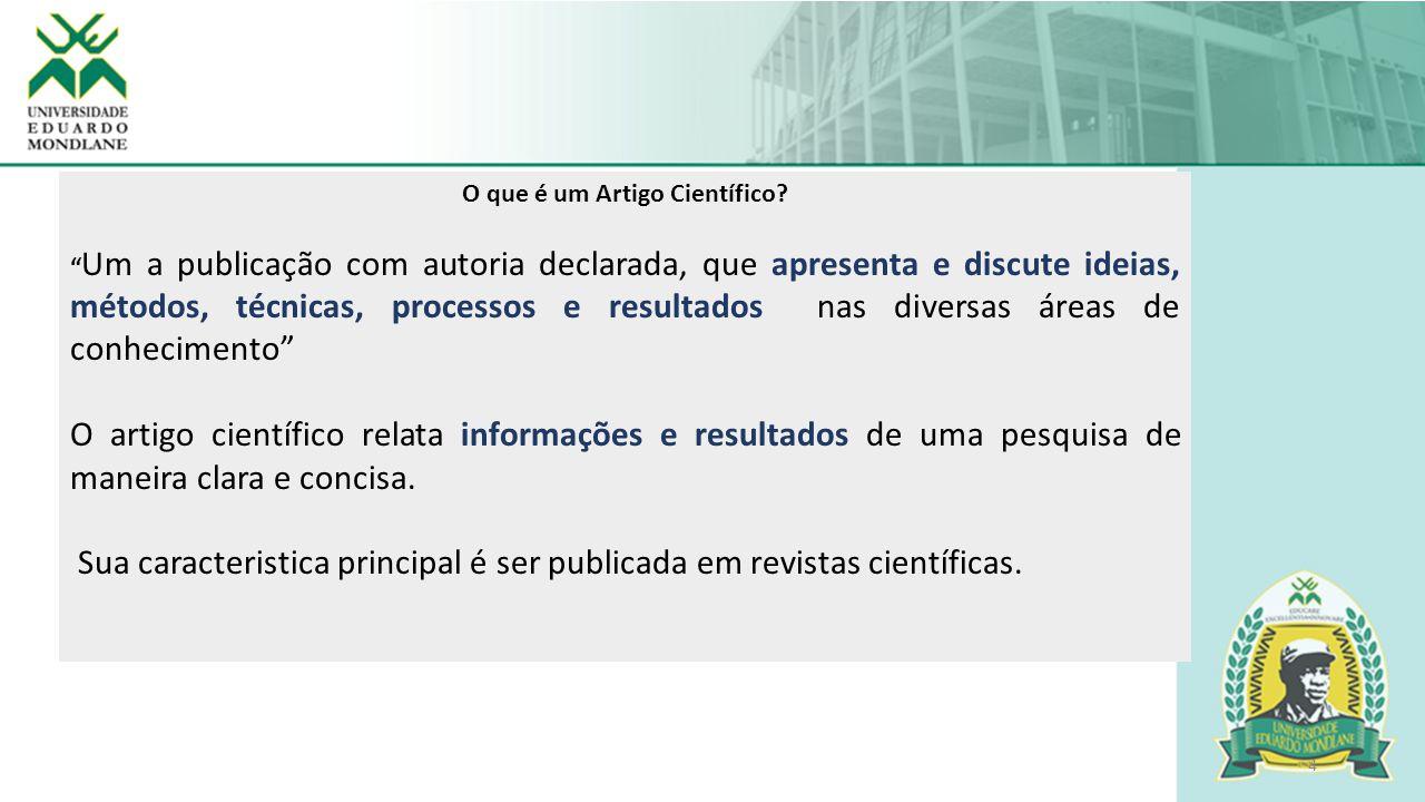 """4 O que é um Artigo Científico? """" Um a publicação com autoria declarada, que apresenta e discute ideias, métodos, técnicas, processos e resultados nas"""