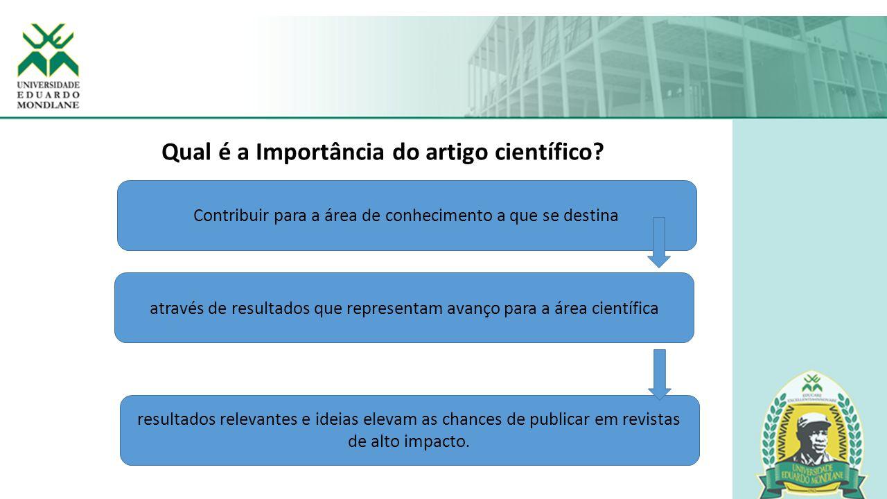 5 Qual é a Importância do artigo científico? Contribuir para a área de conhecimento a que se destina através de resultados que representam avanço para