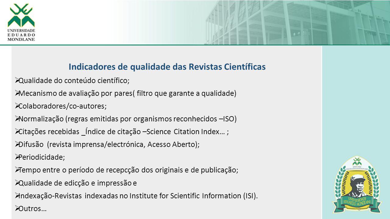 8 Indicadores de qualidade das Revistas Científicas  Qualidade do conteúdo científico;  Mecanismo de avaliação por pares( filtro que garante a quali
