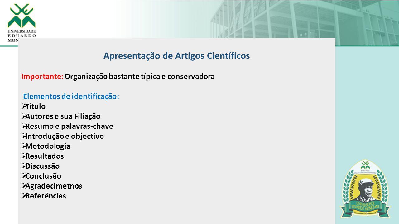 9 Apresentação de Artigos Científicos Importante: Organização bastante típica e conservadora Elementos de identificação:  Título  Autores e sua Fili