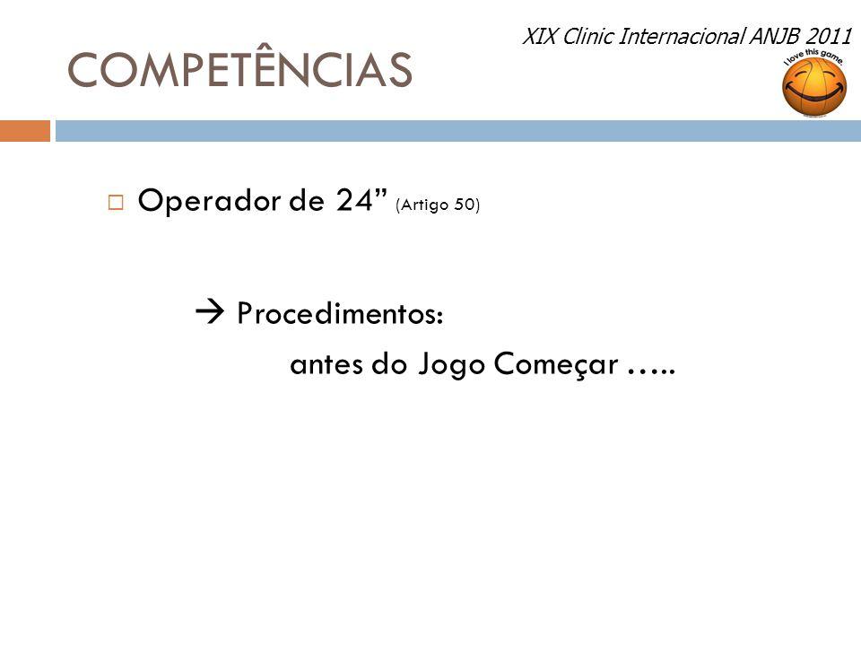 """COMPETÊNCIAS  Operador de 24"""" (Artigo 50)  Procedimentos: antes do Jogo Começar ….. XIX Clinic Internacional ANJB 2011"""