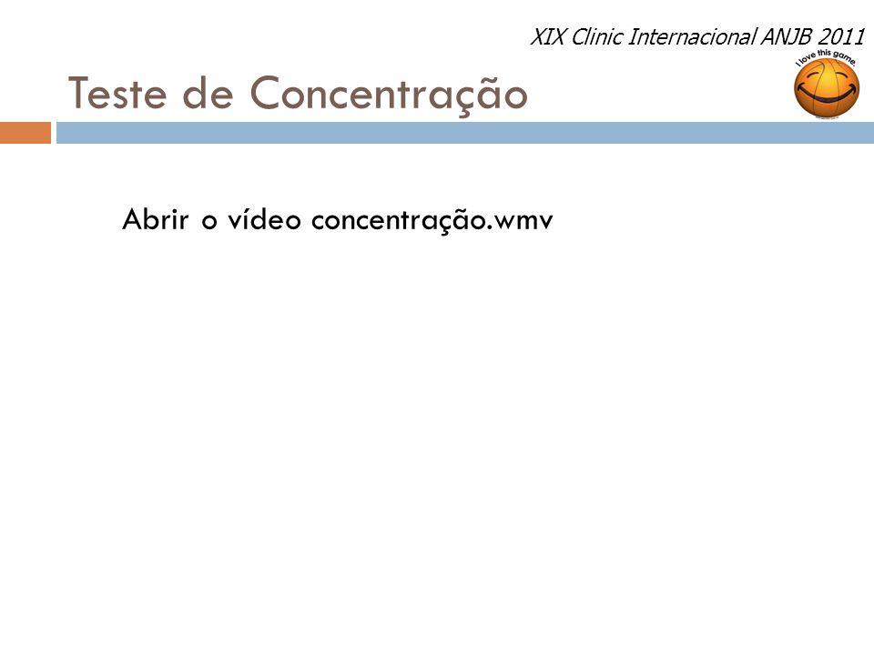 Teste de Concentração Abrir o vídeo concentração.wmv XIX Clinic Internacional ANJB 2011