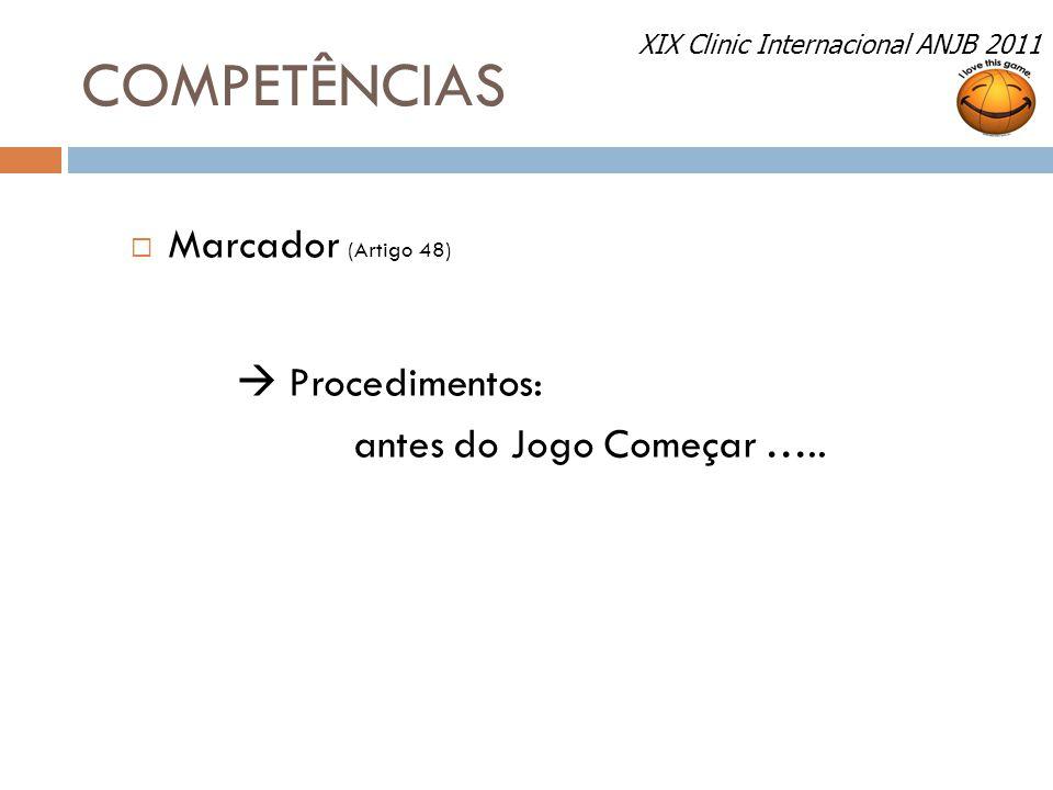 COMPETÊNCIAS  Marcador (Artigo 48)  Procedimentos: antes do Jogo Começar ….. XIX Clinic Internacional ANJB 2011