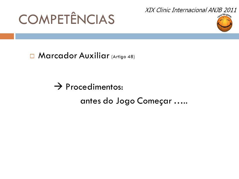 COMPETÊNCIAS  Marcador Auxiliar (Artigo 48)  Procedimentos: antes do Jogo Começar ….. XIX Clinic Internacional ANJB 2011