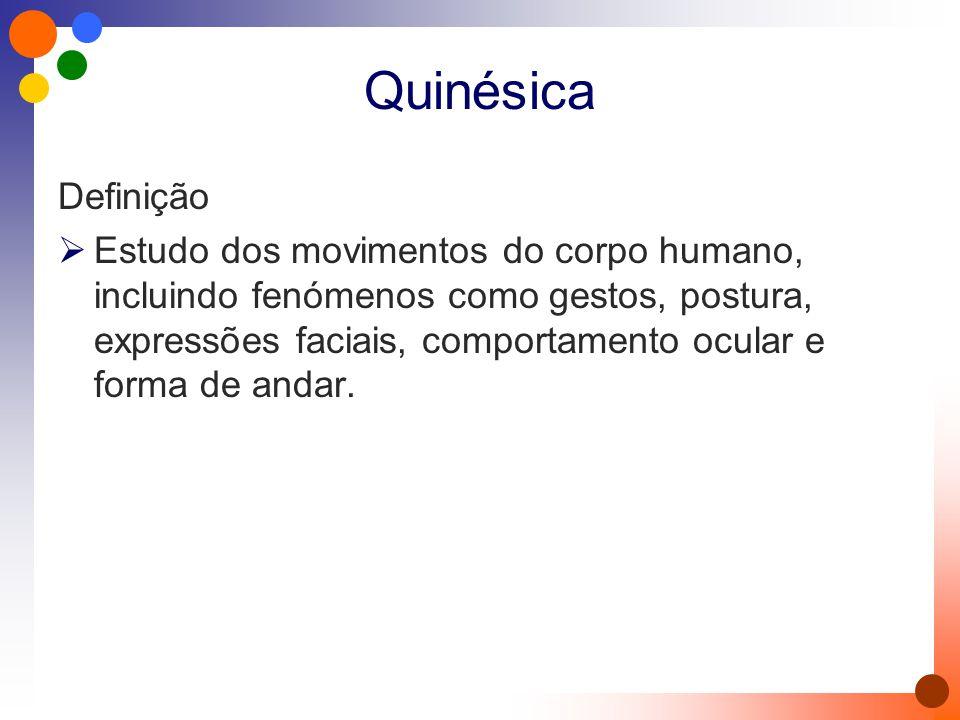 Quinésica Definição  Estudo dos movimentos do corpo humano, incluindo fenómenos como gestos, postura, expressões faciais, comportamento ocular e form