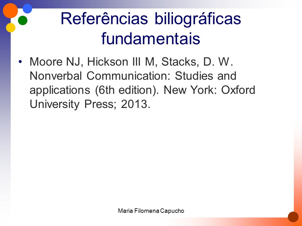 Referências biliográficas fundamentais Moore NJ, Hickson III M, Stacks, D. W. Nonverbal Communication: Studies and applications (6th edition). New Yor