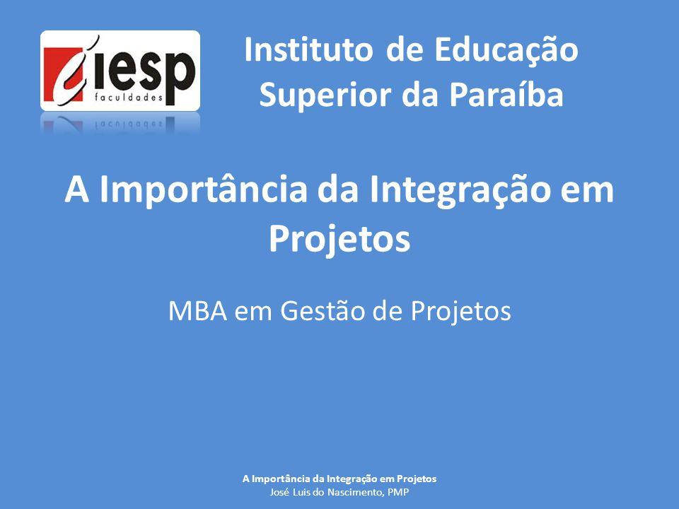 A Importância da Integração em Projetos MBA em Gestão de Projetos Instituto de Educação Superior da Paraíba A Importância da Integração em Projetos Jo
