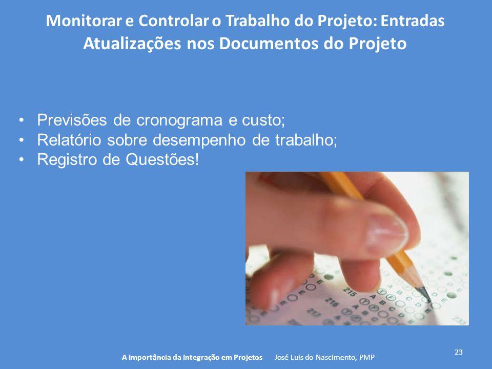 23 A Importância da Integração em Projetos José Luis do Nascimento, PMP Monitorar e Controlar o Trabalho do Projeto: Entradas Atualizações nos Documen