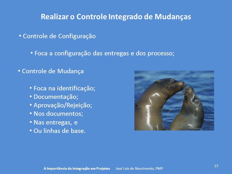 Realizar o Controle Integrado de Mudanças 27 Controle de Configuração Foca a configuração das entregas e dos processo; A Importância da Integração em