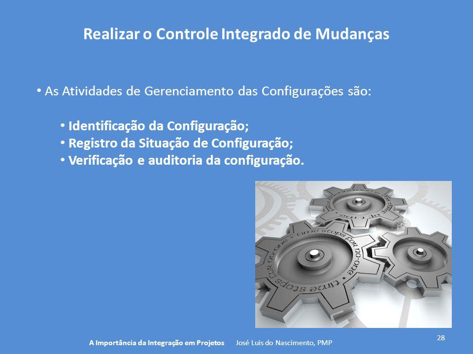 Realizar o Controle Integrado de Mudanças 28 As Atividades de Gerenciamento das Configurações são: Identificação da Configuração; Registro da Situação