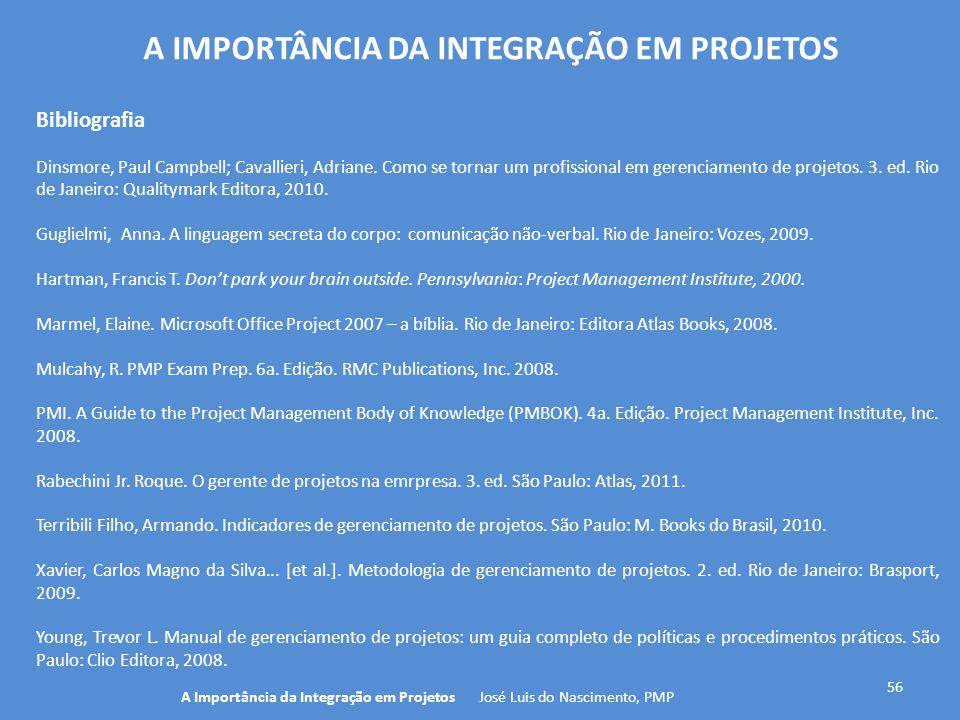 56 A Importância da Integração em Projetos José Luis do Nascimento, PMP Bibliografia Dinsmore, Paul Campbell; Cavallieri, Adriane. Como se tornar um p