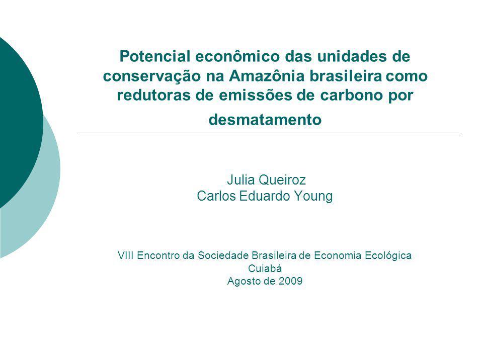 Potencial econômico das unidades de conservação na Amazônia brasileira como redutoras de emissões de carbono por desmatamento Julia Queiroz Carlos Edu
