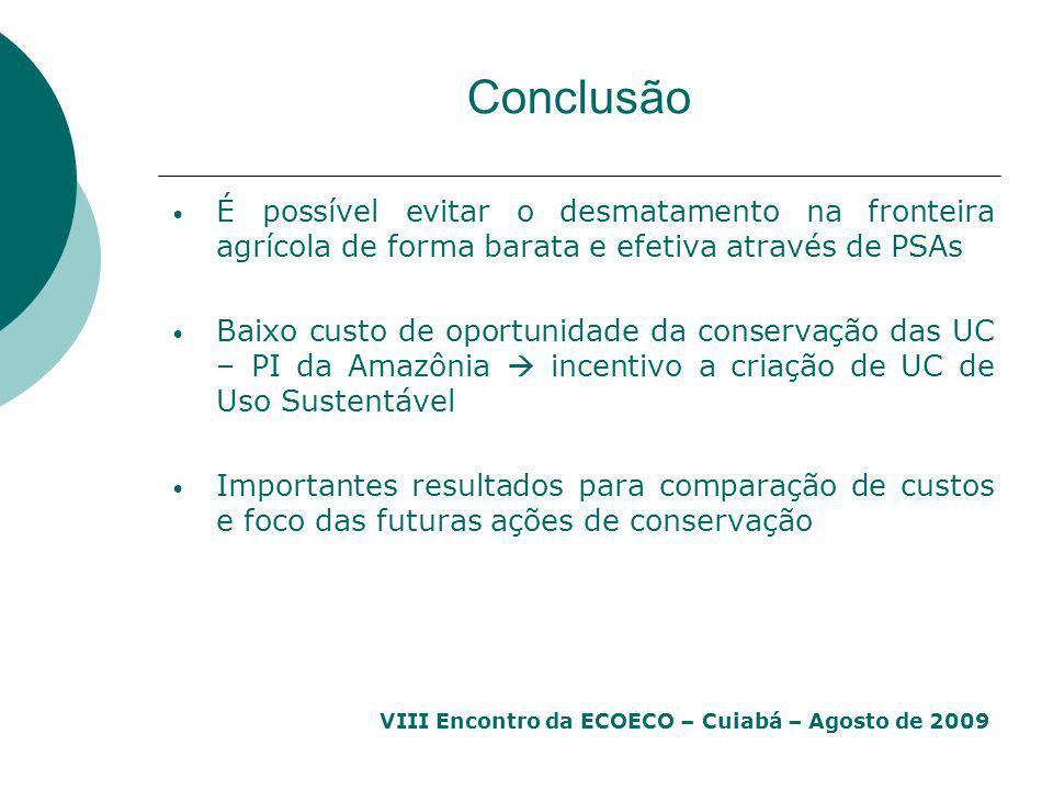 VIII Encontro da ECOECO – Cuiabá – Agosto de 2009 Conclusão É possível evitar o desmatamento na fronteira agrícola de forma barata e efetiva através d