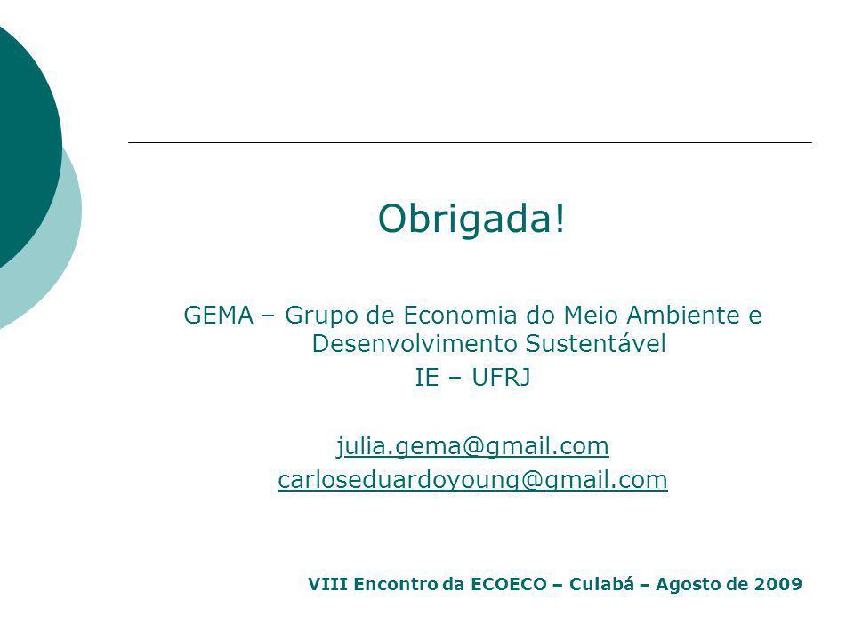 VIII Encontro da ECOECO – Cuiabá – Agosto de 2009 Obrigada! GEMA – Grupo de Economia do Meio Ambiente e Desenvolvimento Sustentável IE – UFRJ julia.ge