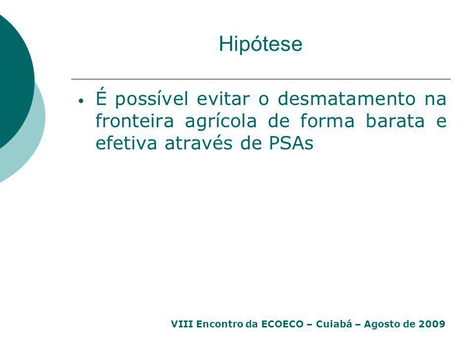 VIII Encontro da ECOECO – Cuiabá – Agosto de 2009 Hipótese É possível evitar o desmatamento na fronteira agrícola de forma barata e efetiva através de