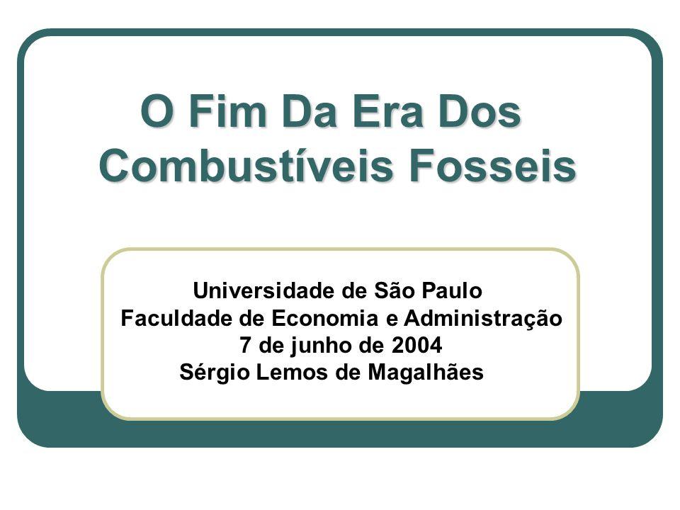 O Fim Da Era Dos Combustíveis Fosseis Universidade de São Paulo Faculdade de Economia e Administração 7 de junho de 2004 Sérgio Lemos de Magalhães