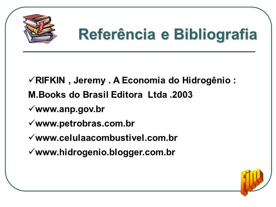 Referência e Bibliografia RIFKIN, Jeremy. A Economia do Hidrogênio : M.Books do Brasil Editora Ltda.2003 www.anp.gov.br www.petrobras.com.br www.celul