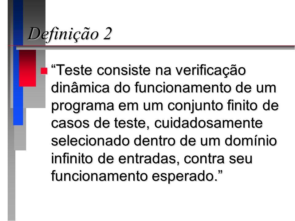 """Definição 2 n """"Teste consiste na verificação dinâmica do funcionamento de um programa em um conjunto finito de casos de teste, cuidadosamente selecion"""