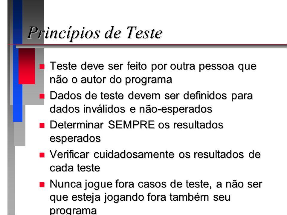 Princípios de Teste n Teste deve ser feito por outra pessoa que não o autor do programa n Dados de teste devem ser definidos para dados inválidos e nã