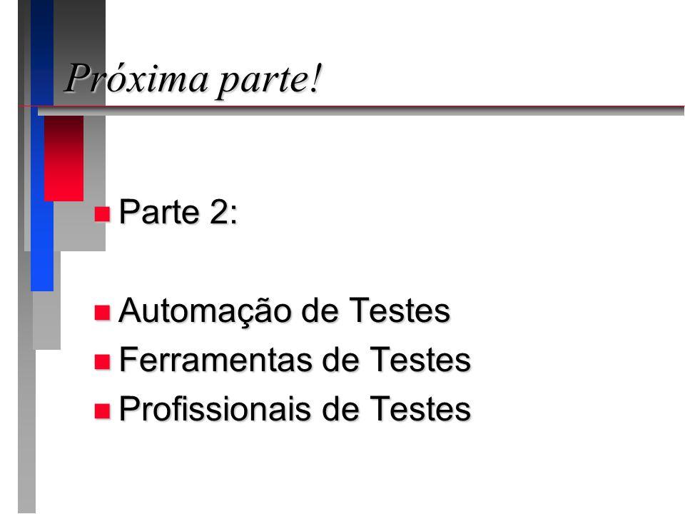 Próxima parte! n Parte 2: n Automação de Testes n Ferramentas de Testes n Profissionais de Testes