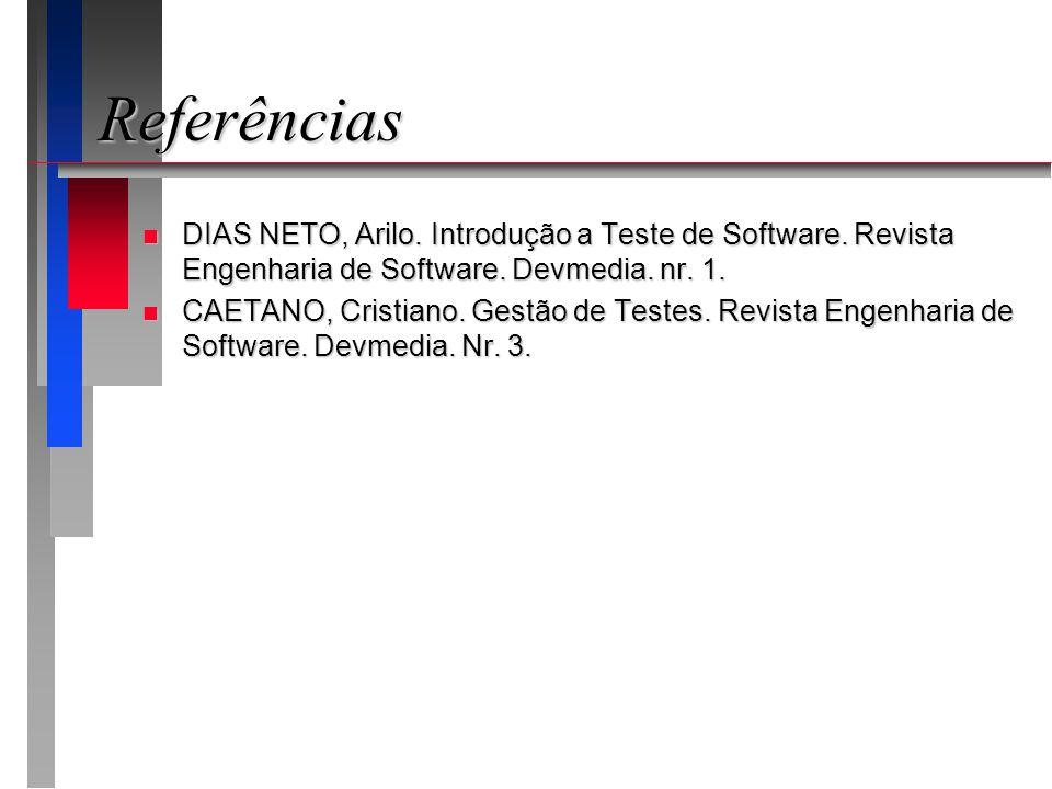 Referências n DIAS NETO, Arilo. Introdução a Teste de Software. Revista Engenharia de Software. Devmedia. nr. 1. n CAETANO, Cristiano. Gestão de Teste