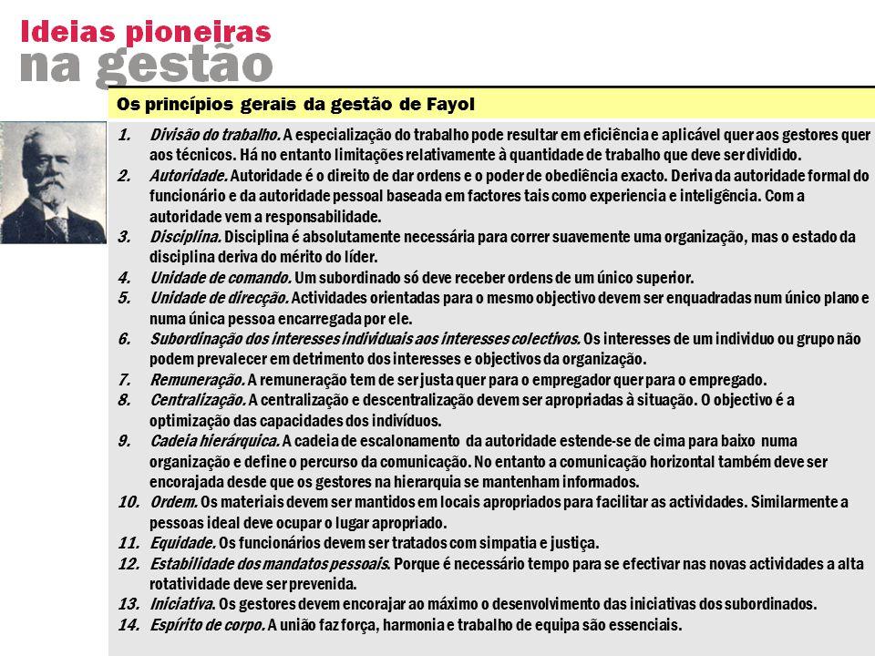 Os princípios gerais da gestão de Fayol 1.Divisão do trabalho. A especialização do trabalho pode resultar em eficiência e aplicável quer aos gestores