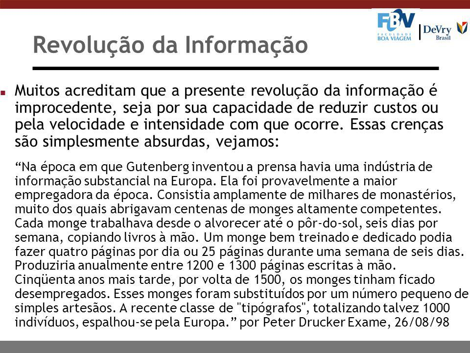 Revolução da Informação n Muitos acreditam que a presente revolução da informação é improcedente, seja por sua capacidade de reduzir custos ou pela ve