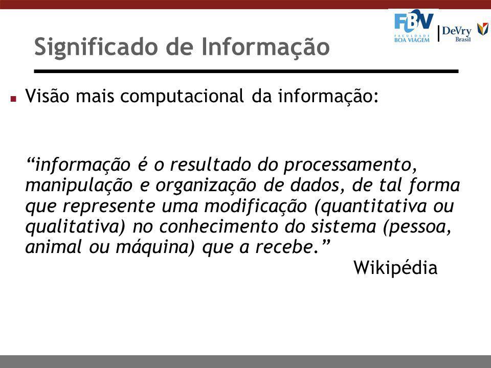 """Significado de Informação n Visão mais computacional da informação: """"informação é o resultado do processamento, manipulação e organização de dados, de"""