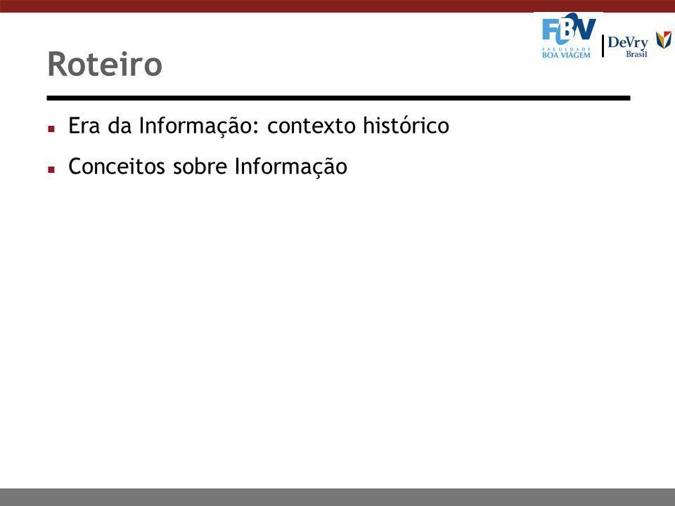 Roteiro n Era da Informação: contexto histórico n Conceitos sobre Informação