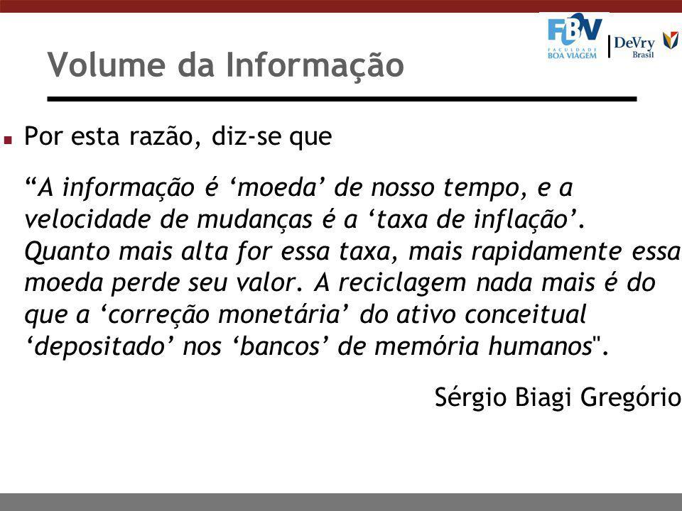 """Volume da Informação n Por esta razão, diz-se que """"A informação é 'moeda' de nosso tempo, e a velocidade de mudanças é a 'taxa de inflação'. Quanto ma"""