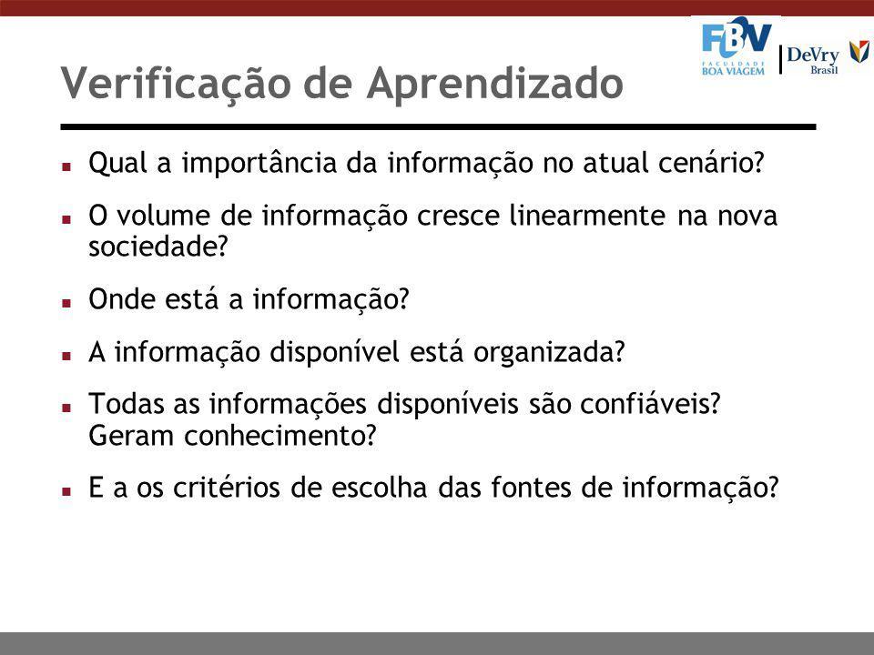 Verificação de Aprendizado n Qual a importância da informação no atual cenário? n O volume de informação cresce linearmente na nova sociedade? n Onde