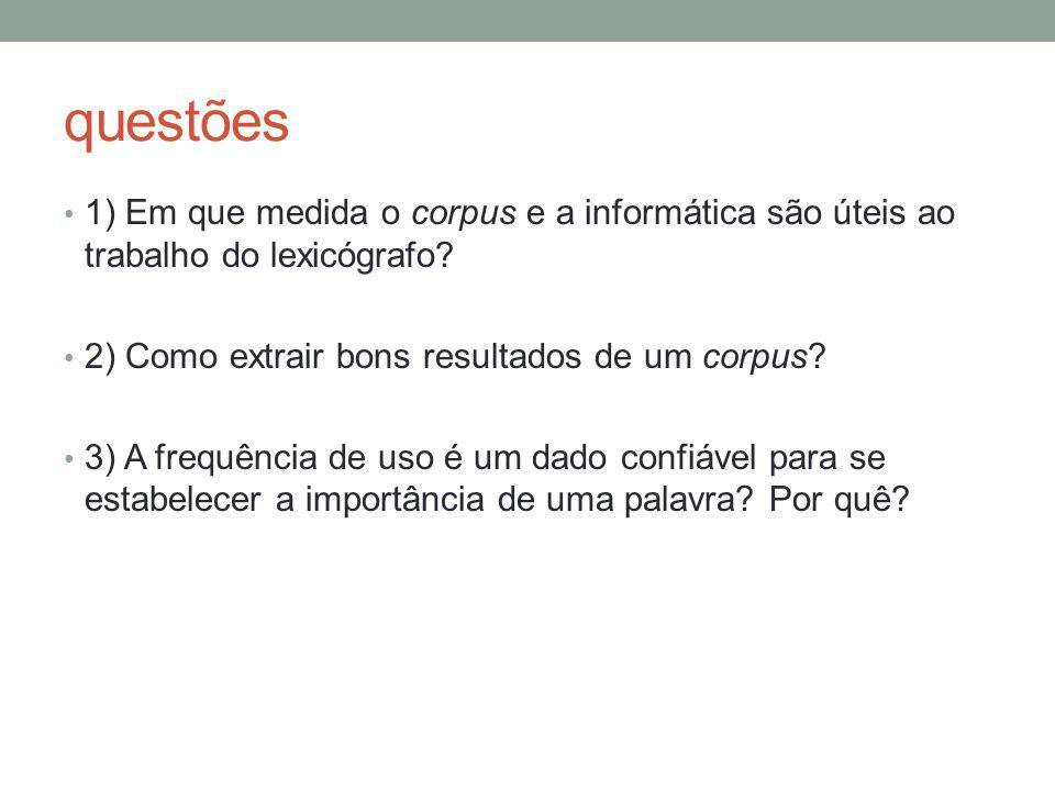 questões 1) Em que medida o corpus e a informática são úteis ao trabalho do lexicógrafo? 2) Como extrair bons resultados de um corpus? 3) A frequência