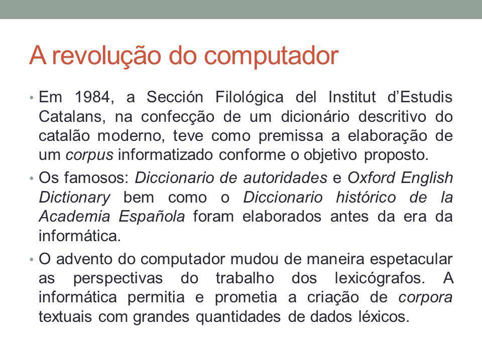 A revolução do computador Em 1984, a Sección Filológica del Institut d'Estudis Catalans, na confecção de um dicionário descritivo do catalão moderno, teve como premissa a elaboração de um corpus informatizado conforme o objetivo proposto.