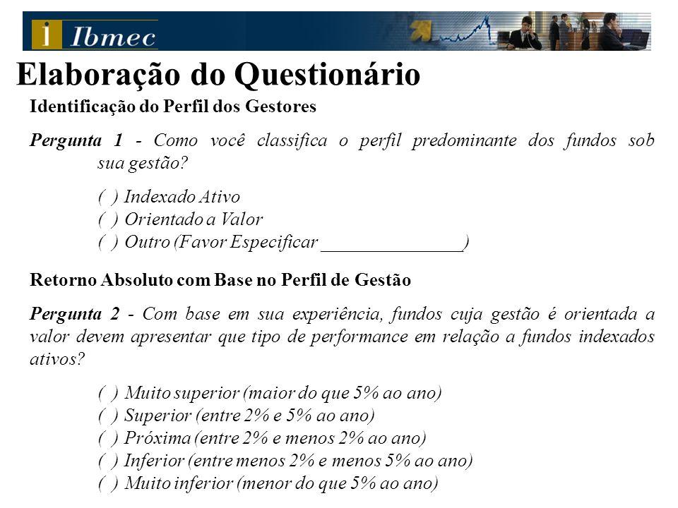 Identificação do Perfil dos Gestores Pergunta 1 - Como você classifica o perfil predominante dos fundos sob sua gestão? ( ) Indexado Ativo ( ) Orienta