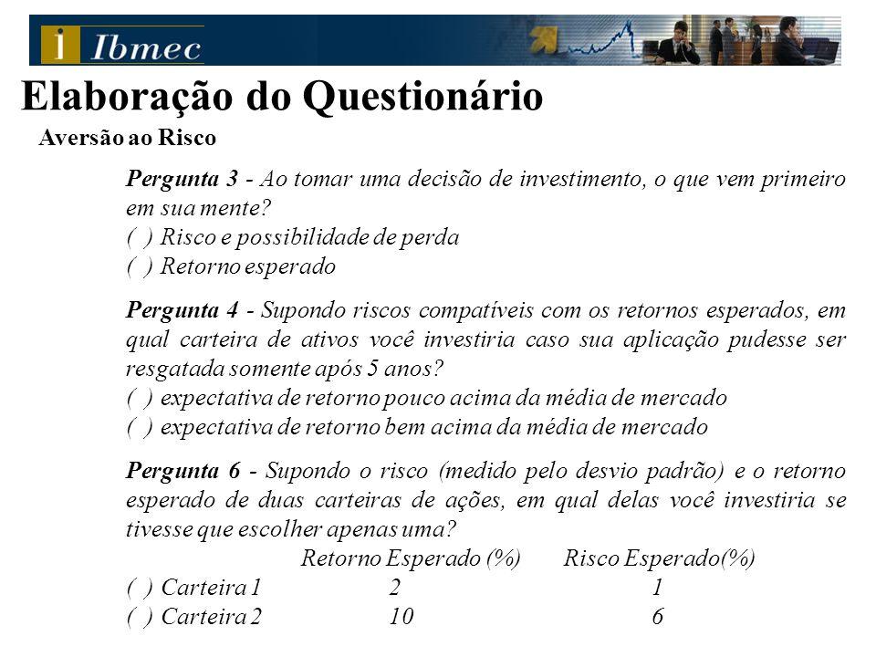 Aversão ao Risco Pergunta 3 - Ao tomar uma decisão de investimento, o que vem primeiro em sua mente? ( ) Risco e possibilidade de perda ( ) Retorno es