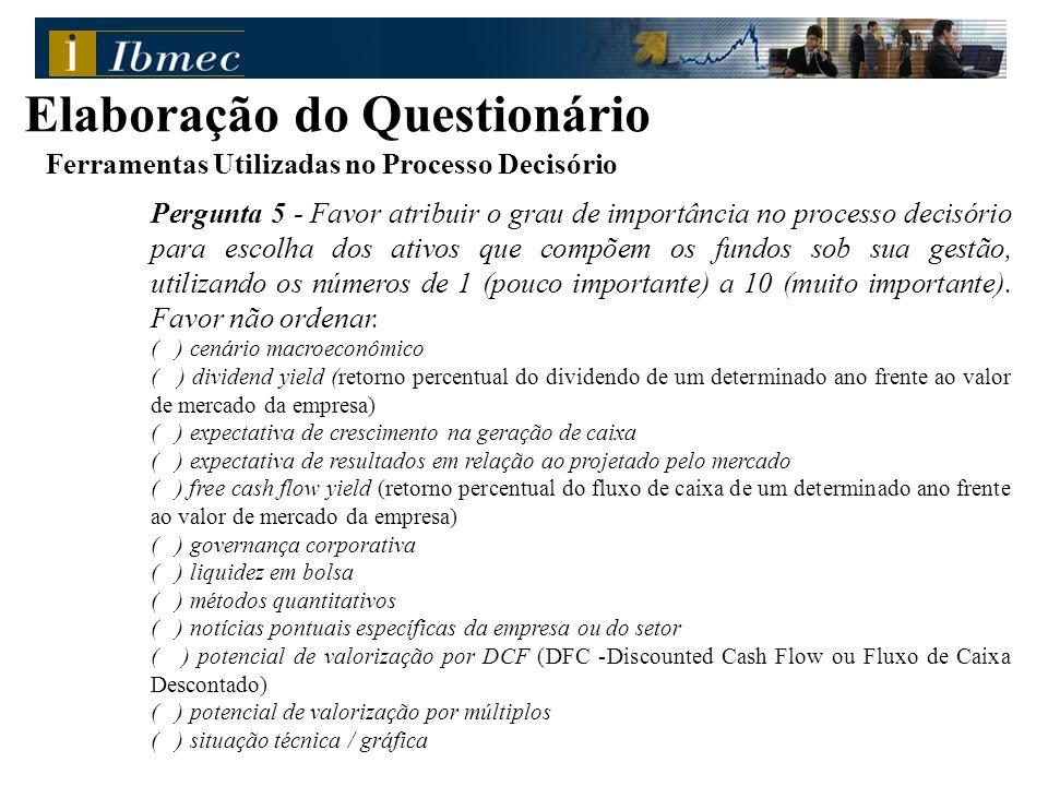 Ferramentas Utilizadas no Processo Decisório Pergunta 5 - Favor atribuir o grau de importância no processo decisório para escolha dos ativos que compõem os fundos sob sua gestão, utilizando os números de 1 (pouco importante) a 10 (muito importante).