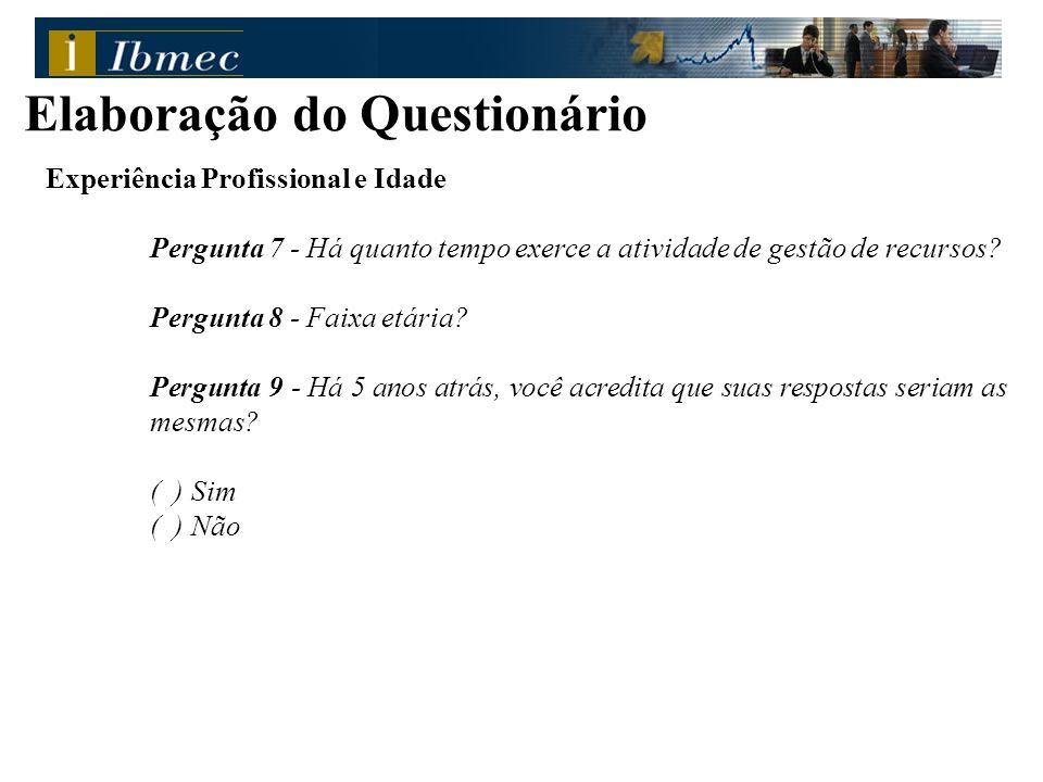Experiência Profissional e Idade Pergunta 7 - Há quanto tempo exerce a atividade de gestão de recursos? Pergunta 8 - Faixa etária? Pergunta 9 - Há 5 a