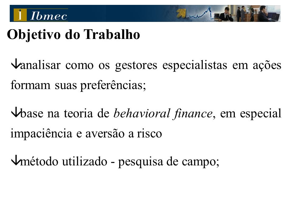 Dissertação Avaliando o Comportamento do Gestor Especialista em Ações Sob a Ótica de Behavioral Finance Alexandre Ulm de Freitas 14 junho de 2006